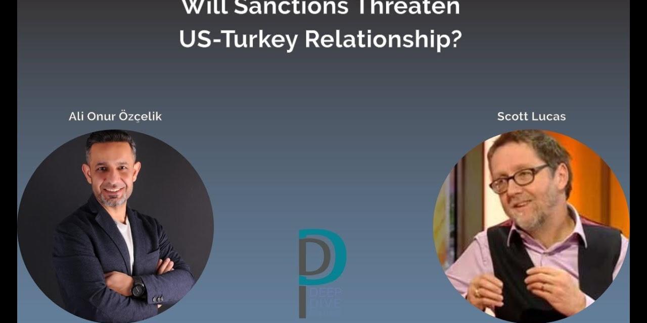 Deep Dive Politics Videocast: Will Sanctions Threaten the US-Turkey Relationship?